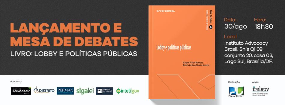 Lançamento do livro Lobby e Políticas Públicas, de Wagner Pralon Mancuso e Andréa Gozzeto
